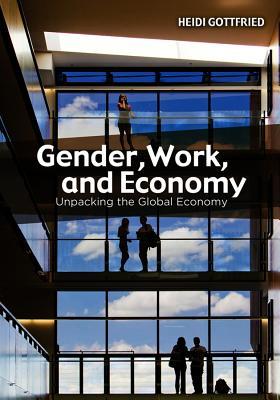 Gender, Work, and Economy By Gottfried, Heidi